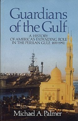 Image for Guardians of the Gulf : a History of America's Expanding Role in the Persian Gulf, 1833-1992