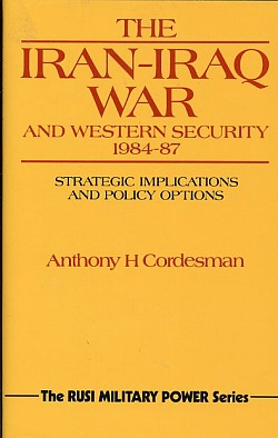 Image for The Iran-Iraq War and Western Security, 1984-87 : Strategic Impli Cations and Policy Options