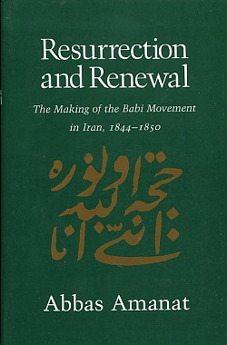 Image for Resurrection & Renewal: the Making of the Babi Movement in Iran, 1844-1855