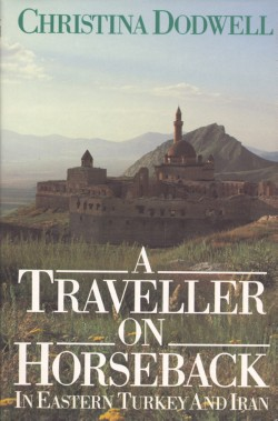 Image for A Traveller on Horseback : in Eastern Turkey and Iran