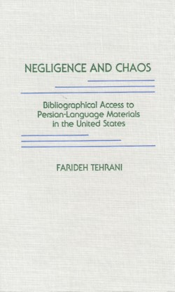 Image for Negligence and Chaos: Bibliographic Access to Persian Language Ma Terials in the United States