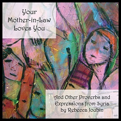 Image for Your Mother-in-Law Loves You  And Other Proverbs and Expressions from Syria