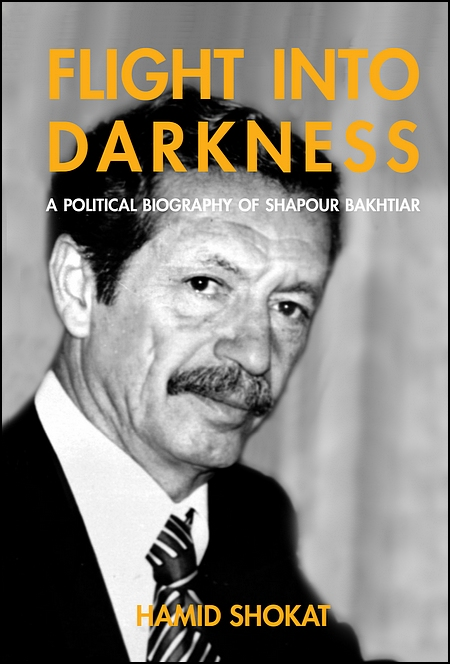 Image for Flight Into Darkness: A Political Biography of Shapour Bakhtiar