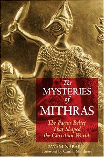 Image for The Mysteries of Mithras: The Pagan Belief That Shaped the Christian World
